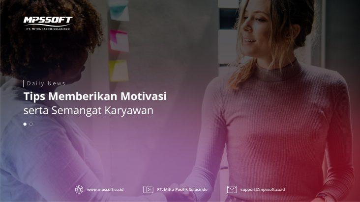 Tips Memberikan Motivasi Serta Semangat Kepada Karyawan