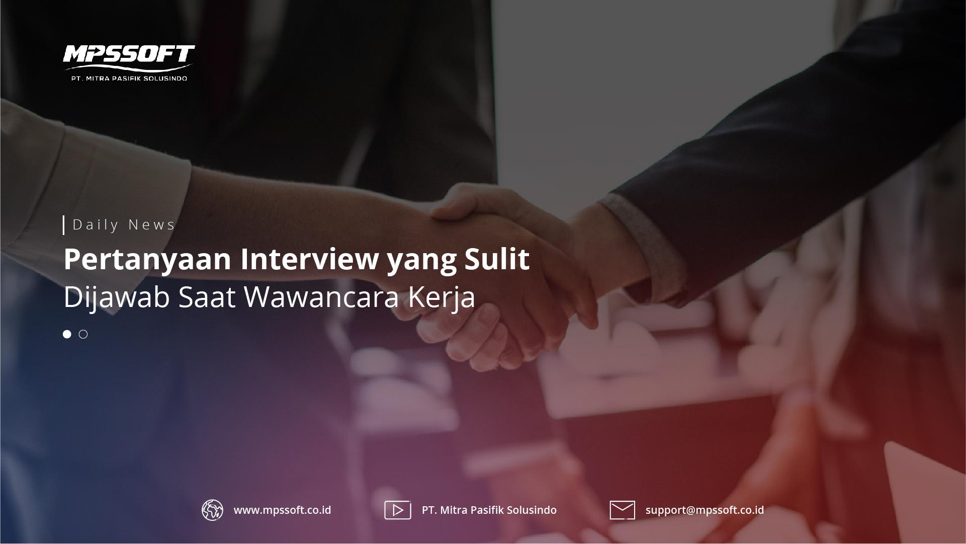 Pertanyaan Interview yang Paling Sulit di Jawab Saat Wawancara Kerja
