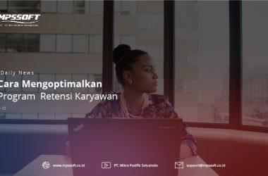 Cara Mengoptimalkan Program Retensi Karyawan