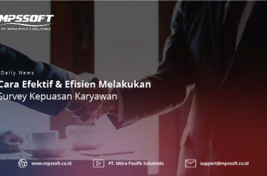 Cara Efektif & Efisien Melakukan Survey Kepuasan Karyawan