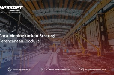 Cara Meningkatkan Strategi Perencanaan Produksi