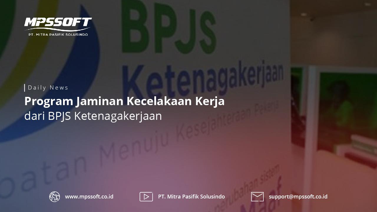 Program Jaminan Kecelakaan Kerja Dari BPJS Ketenagakerjaan