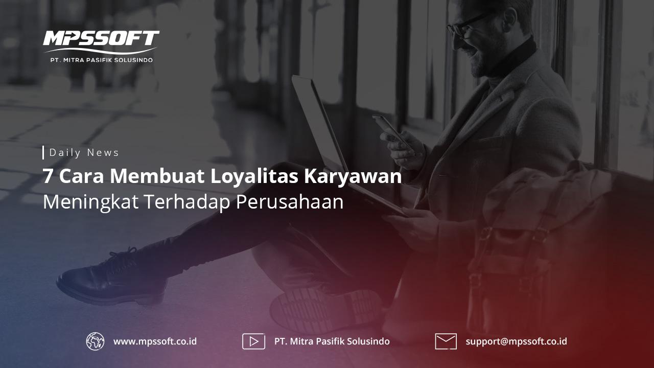7 Cara Membuat Loyalitas Karayawan