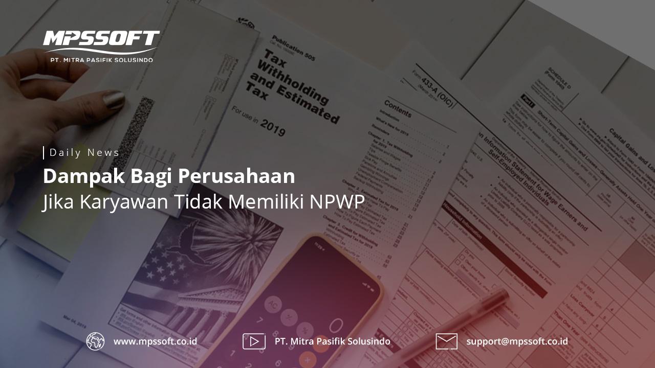Dampak Bagi Perusahaan Jika Karyawan Tidak memiliki NPWP