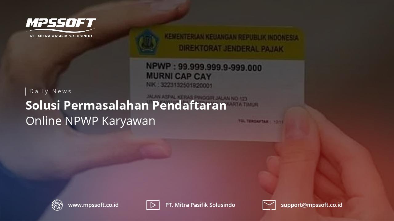 Solusi Permasalahan Pendaftaran Online NPWP Karyawan