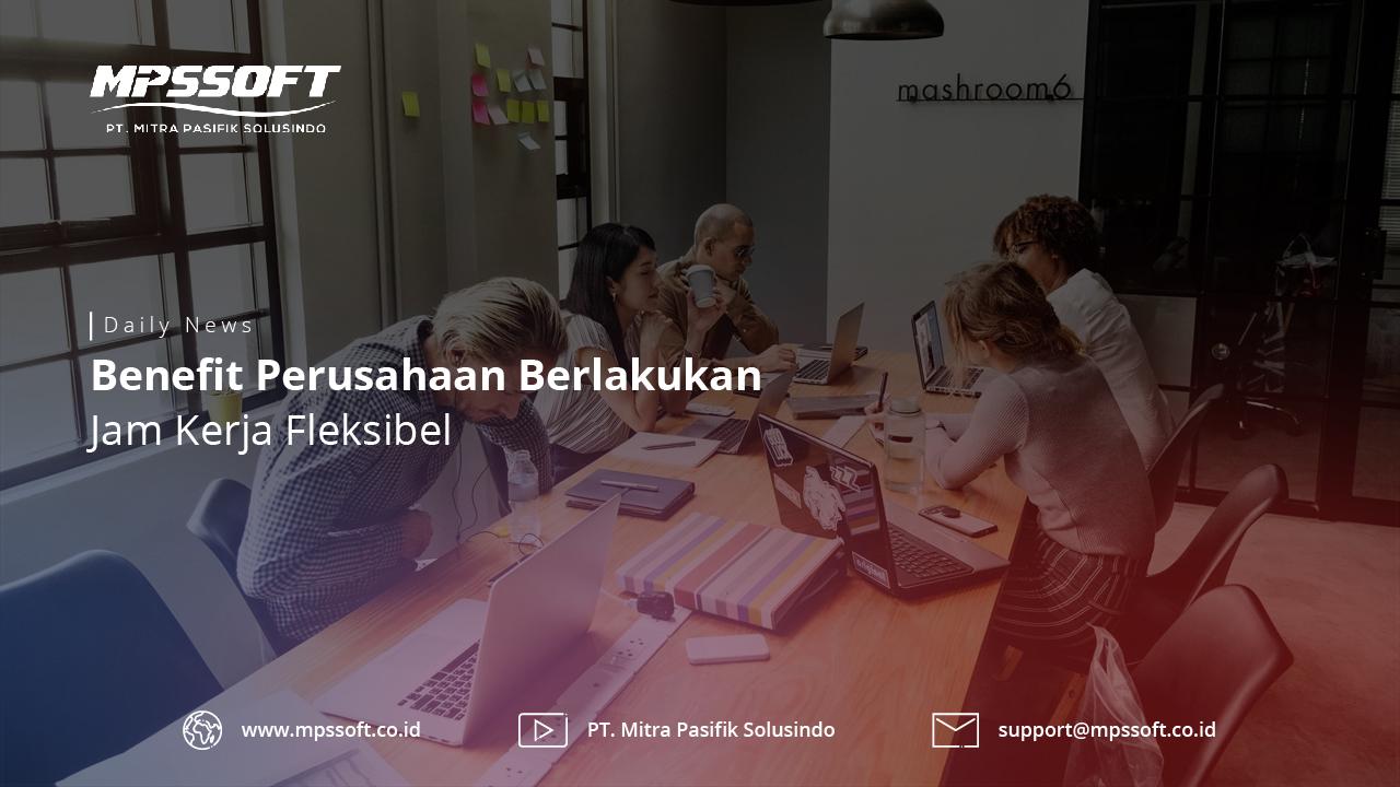 Benefit Perusahaan Berlakukan Jam Kerja Fleksibel