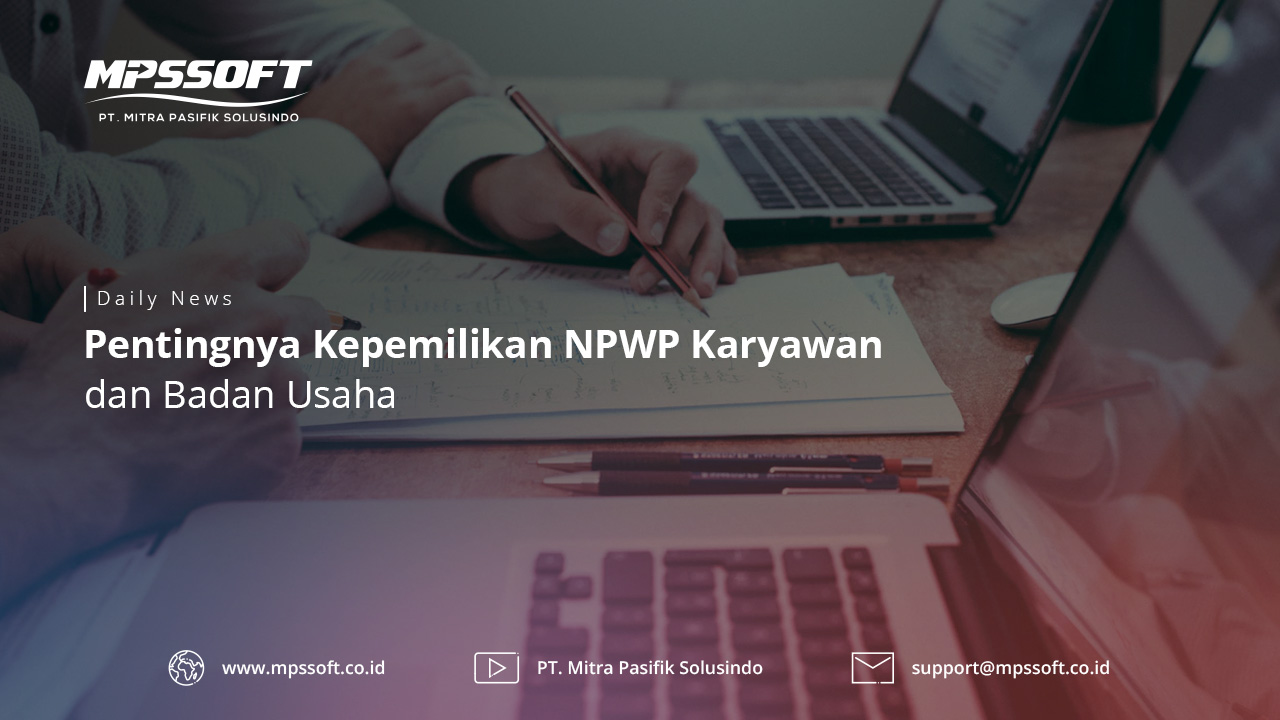 Pentingnya Kepemilikan NPWP Karyawan dan Badan Usaha